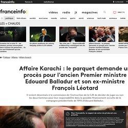 Affaire Karachi : le parquet demande un procès pour l'ancien Premier ministre Edouard Balladur et son ex-ministre François Léotard