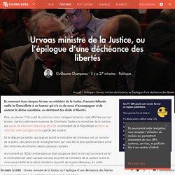 Urvoas ministre de la Justice, ou l'épilogue d'une déchéance des libertés - Politique