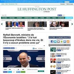 """Naftali Bennett, ministre de l'Économie israélien: """"J'ai tué beaucoup d'Arabes dans ma vie. Et il n'y a aucun problème avec ça"""""""