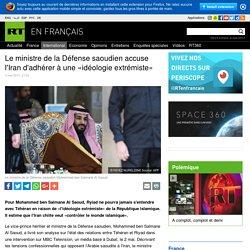 Le ministre de la Défense saoudien accuse l'Iran d'adhérer à une «idéologie extrémiste»