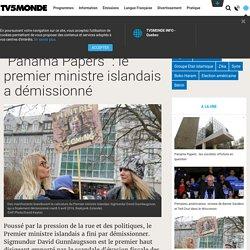 """""""Panama Papers"""" : le premier ministre islandais a démissionné"""