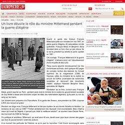 Un livre dévoile le rôle du ministre Mitterrand pendant la guerre d'Algérie