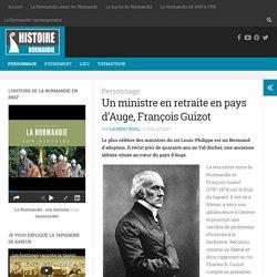 Un ministre en retraite en pays d'Auge, François Guizot - Histoire de la Normandie