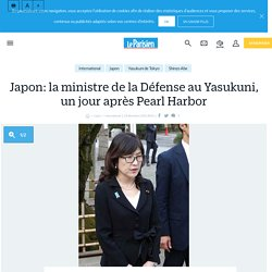 Japon: la ministre de la Défense au Yasukuni, un jour après Pearl Harbor - Le Parisien