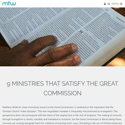 9 Ministries That Satisfy the Great Commission - Mission to the World