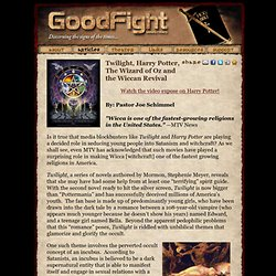 Good Fight Ministries - Twilight, Harry Potter, The Wizard of Oz and the Wiccan Revival