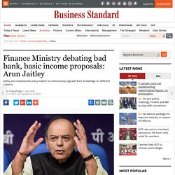 Finance Ministry debating bad bank, basic income proposals: Arun Jaitley