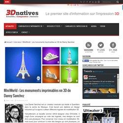 MiniWorld : Les monuments imprimables en 3D de Danny Sanchez