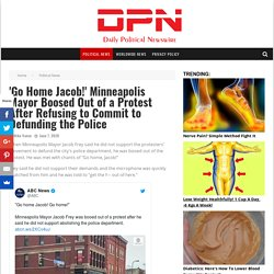 'Go Home Jacob!' Minneapolis Mayor Boosed Out of a Protest After Refusing to Commit to Defunding the Police - Daily Political Newswire