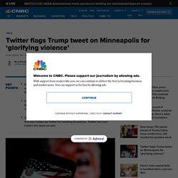5/29/20: Twitter flags Trump tweet on Minneapolis for 'glorifying violence'