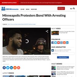 Minneapolis Protesters Bond With Arresting Officers – News, Sports, Weather, Traffic, and the Best of Minnesota, and the Twin Cities of Minneapolis-St. Paul.