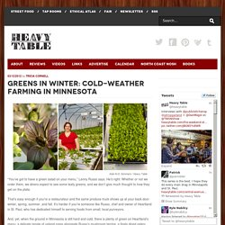 Greens in Winter: Cold-Weather Farming in Minnesota - The Heavy TableThe Heavy Table – Minneapolis-St. Paul and Upper Midwest Food Magazine