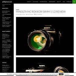 Minolta MC Rokkor 58mm 1:1.2 Review - phillipreeve.net
