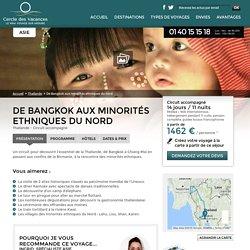 De Bangkok aux minorités ethniques du nord - Thaïlande - 14 jours - Voyage à la carte avec le Cercle des Vacances