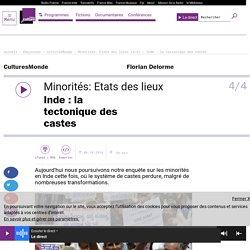 Minorités: Etats des lieux (4/4) : Inde : la tectonique des castes