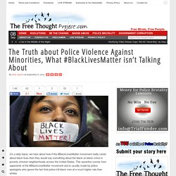 The Truth about Police Violence Against Minorities, What #BlackLivesMatter is...