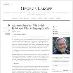 A Minority President: Why the Polls Failed, And What the Majority Can Do « George Lakoff