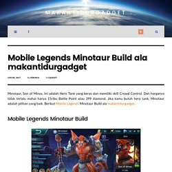 Mobile Legends Minotaur Build ala makantidurgadget - MakanTidurGadget