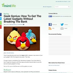Geek Genius: How To Get The Latest Gadgets Without Breaking The Bank |... - StumbleUpon