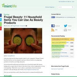 Frugal Beauty: 11 Household Items You Can Use As Beauty Products