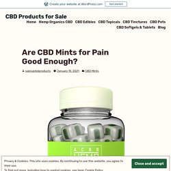 Are CBD Mints for Pain Good Enough? – CBD Products for Sale