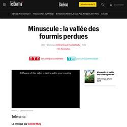 Minuscule : la vallée des fourmis perdues de Hélène Giraud, Thomas Szabo - (2013) - Film - Film d'animation - L'essentiel