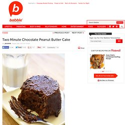 Two Minute Chocolate Peanut Butter Cake | Family Kitchen - StumbleUpon