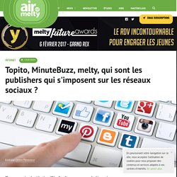 Topito, MinuteBuzz, melty, qui sont les publishers qui s'imposent sur les réseaux sociaux ?