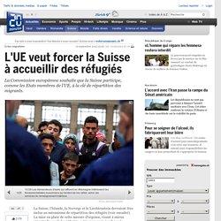 L'UE veut forcer la Suisse à accueillir des réfugiés