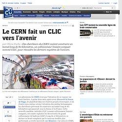 Le CERN fait un CLIC vers l avenir