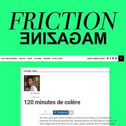 120 minutes de colère ~ Friction Magazine