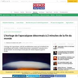Fin du monde : il est minuit moins deux minutes sur l'horloge de l'apocalypse