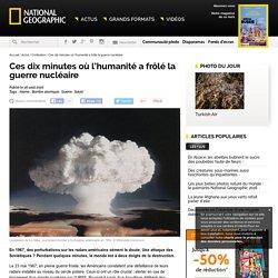 Ces dix minutes où l'humanité a frôlé la guerre nucléaire
