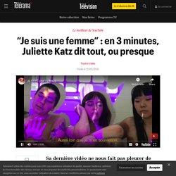 """""""Je suis une femme"""" : en 3 minutes, Juliette Katz dit tout, ou presque - Télévision"""
