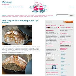 Faire son pain en 10 minutes par jour : ça marche!!