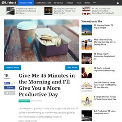 Give Me 45 Minutes in the Morning and I'll Give You a Productive Day