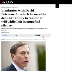 15 minutes with David Petraeus: In which he uses his Jedi-like ability to ramble at will while I sit in stupefied silence