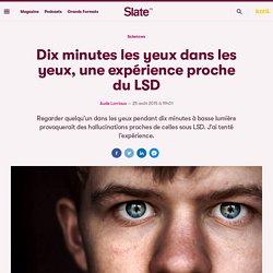 Dix minutes les yeux dans les yeux, une expérience proche du LSD