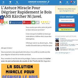 L'Astuce Miracle Pour Dégriser Rapidement le Bois SANS Kärcher Ni Javel.