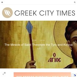 The Miracle of Saint Theodore the Tyro and Kolyva – Greek City Times