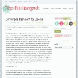 Our Miracle Treatment for Eczema