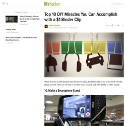 Top 10 DIY Miracles You Can Accomplish with a $1 Binder Clip