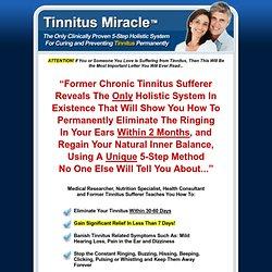 Tinnitus Miracle™ - Cure Tinnitus Holistically