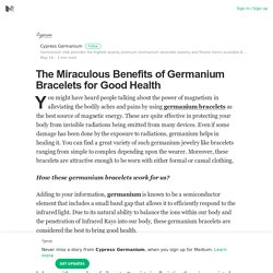 The Miraculous Benefits of Germanium Bracelets for Good Health