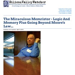 The Miraculous Memristor - Logic And Memory Plus Going Beyond Mo