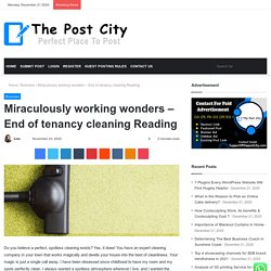 Miraculously working wonders – End of tenancy cleaning Reading
