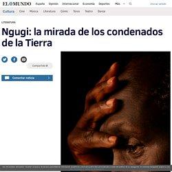 Ngugi: la mirada de los condenados de la Tierra