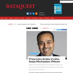 IT has to be a broker of value: Sanjay Mirchandani, VMwareDATAQUEST