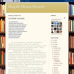 Blog de Mírian Macedo: A verdade: eu menti.