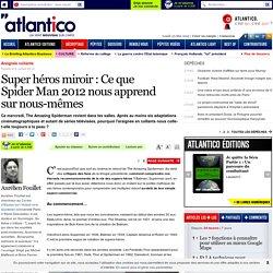 Super héros miroir : Ce que Spider Man 2012 nous apprend sur nous-mêmes